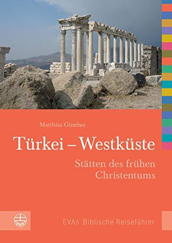 Türkei - Westküste: Stätten des frühen Christentums (EVAs Biblische Reiseführer 3)