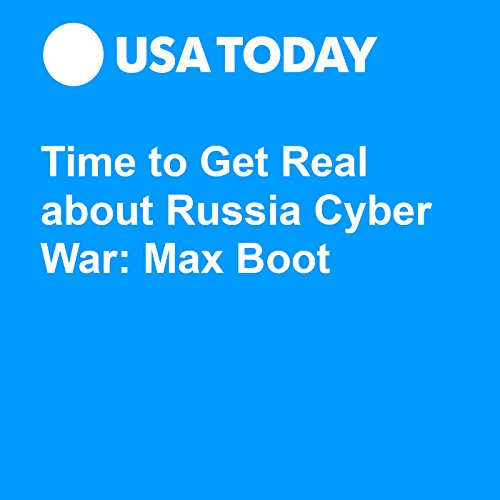 Time to Get Real about Russia Cyber War: Max Boot audiobook cover art