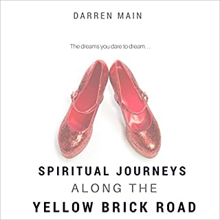 Spiritual Journeys Along the Yellow Brick Road, 3rd Edition                   By:                                                                                                                                 Darren Main                               Narrated by:                                                                                                                                 Jesse Dornan                      Length: 3 hrs and 30 mins     6 ratings     Overall 5.0