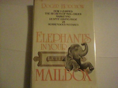 Elephants In Your Mailbox How I Learned the Secrets of Mail-Order Marketing Despite Having Made 25 Horrendous Mistakes