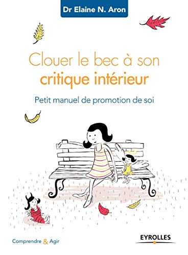 Clouer le bec à son critique intérieur: Petit manuel de promotion de soi.