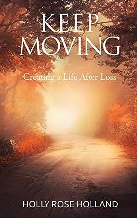 Keep Moving, Creating a Life After Loss