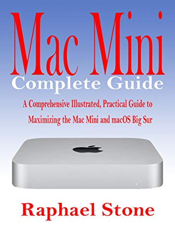 Mac Mini Complete Guide: A Comprehensive Illustrated, Practical Guide to Maximizing the Mac Mini & MacOS Big Sur (English Edition)