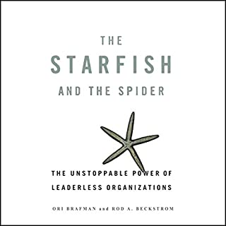 The Starfish and the Spider     The Unstoppable Power of Leaderless Organizations              Written by:                                                                                                                                 Ori Brafman,                                                                                        Rod Beckstrom                               Narrated by:                                                                                                                                 Sean Pratt                      Length: 5 hrs and 32 mins     5 ratings     Overall 4.8