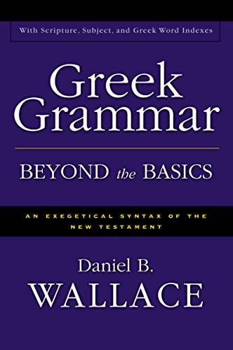 Greek Grammar Beyond the Basics: An Exegetical Syntax of the New Testament with Scripture, Subject, and Greek Word...