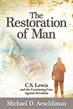 The Restoration of Man: C.S. Lewis and the Continuing Case Against Scientism