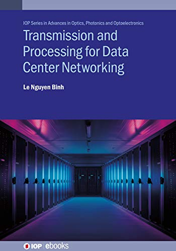 Transmission and Processing for Data Center Networking: Ultra-High Capacity Data Center Networking (IOP Series in Advances in Optics, Photonics and Optoelectronics) (English Edition)