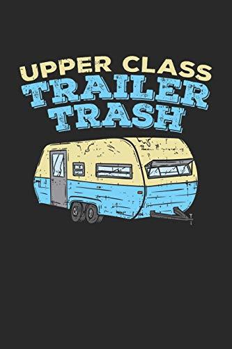 Upper Class Trailer Trash: Camper Camping Backpacking Notizbuch / Tagebuch / Heft mit Karierten Seiten. Notizheft mit Weißen Karo Seiten, Malbuch, ... Planer für Termine oder To-Do-Liste.