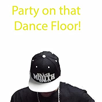 Party On That Dance Floor