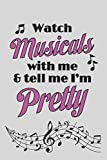 Watch Musicals With Me And Tell Me I'm Pretty: 6 x 9 Blank College Ruled Notebook For Musical Theater Lovers