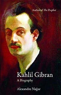 Kahlil Gibran: A Biography