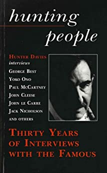 Hunting People: Thirty Years of Interviews with the Famous by [Hunter Davies]