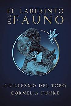 El laberinto del fauno (Spanish Edition) por [Guillermo Del Toro, Cornelia Funke]