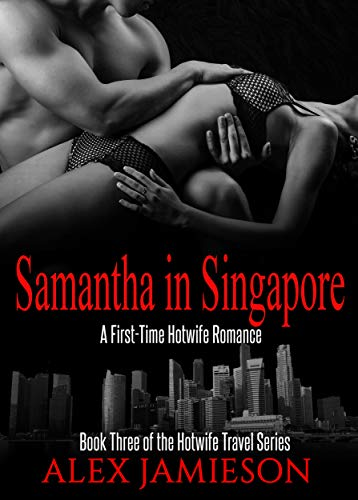 Samantha in Singapore: A First Time Interracial Hotwife Story (The...