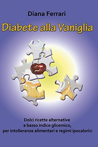 Diabete alla Vaniglia: Dolci ricette alternative a basso indice glicemico, per intolleranze alimentari e regimi ipocalorici (Il Sentiero Blu Indaco Vol. 1)