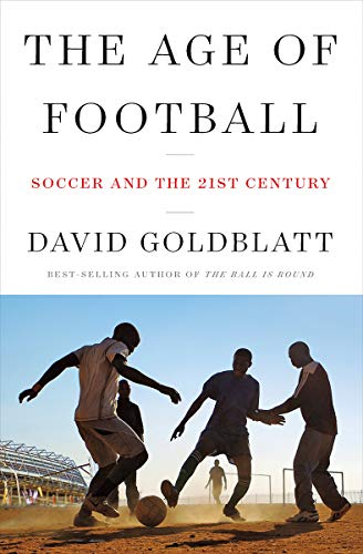 Compare Textbook Prices for The Age of Football: Soccer and the 21st Century 1 Edition ISBN 9780393635119 by Goldblatt, David