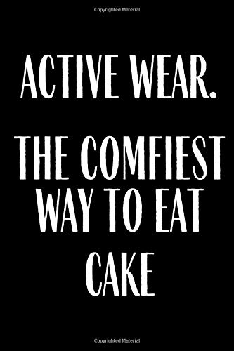 Active Wear The Comfiest Way To Eat Cake: Funny Gag Gift Meal Planner Notebook Book Tracker Plan Meals Daily Weekly Monthly Weight Loss 52 Week Food ... And Planning Grocery Shopping List Flat Belly