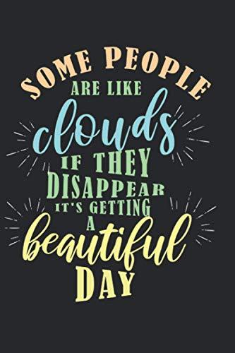 Algunas personas son como las nubes, si desaparecen se está convirtiendo en un hermoso día.: Diario, cuaderno, libro 100 páginas punteadas en tapa ... todo lo que quieras escribir y no te olvides.