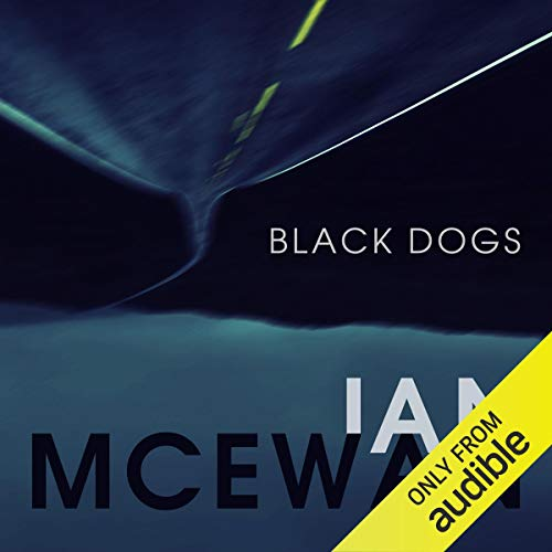 Black Dogs                   By:                                                                                                                                 Ian McEwan                               Narrated by:                                                                                                                                 Philip Franks                      Length: 4 hrs and 59 mins     3 ratings     Overall 3.7
