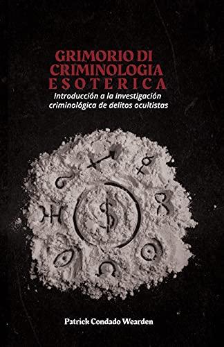 GRIMORIO DI CRIMINOLOGIA ESOTERICA: Introducción a la investigación criminológica de delitos ocul