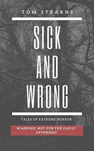 Sick and Wrong: Horrific tales