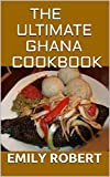 THE ULTIMATE GHANA COOKBOOK: All You Need To Know About Ghana Including Fresh And Healthy Recipes (English Edition)