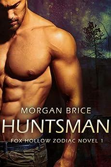Huntsman: Fox Hollow Zodiac Novel 1 by [Morgan Brice]