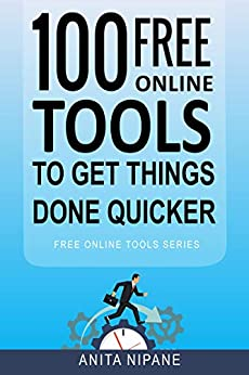 100+ Free Online Tools to Get Things Done Quicker by [Anita Nipane]