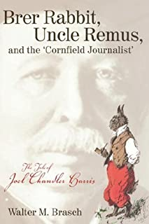 Brer Rabbit, Uncle Remus, and the 'Cornfield Journalist': The Tale of Joel Chandler Harris by Walter M. Brasch (2000-10-01)