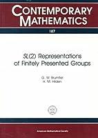 Sl (2) Representations of Finitely Presented Groups (CONTEMPORARY MATHEMATICS, VOL 187)