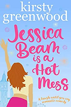 Jessica Beam is a Hot Mess: An Enemies to Lovers Romantic Comedy by [Kirsty Greenwood]
