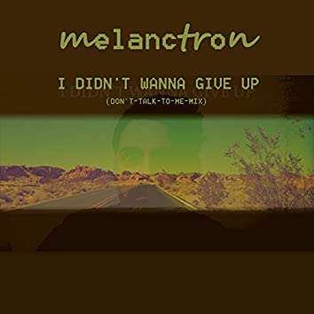 I Didn't Wanna Give Up (Don't-Talk-to-Me-Mix)