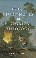 Huskey's Study Notes on Historical Theology