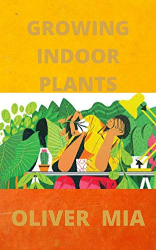 Growing Indoor Plants : A Beginner's Guide to Indoor Plants and Plant Décor (English Edition)