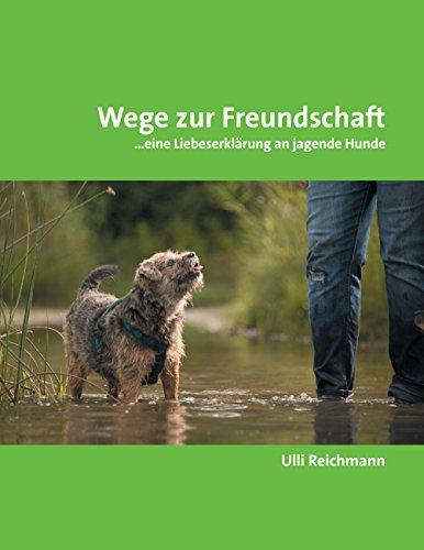 Wege zur Freundschaft: ...eine Liebeserklärung an jagende Hunde