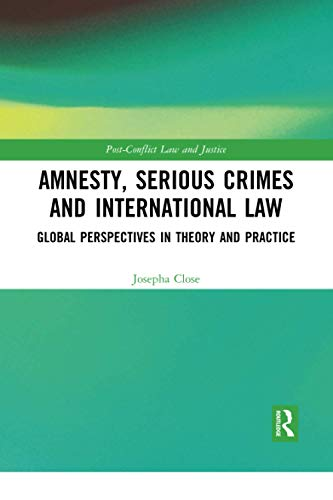 Compare Textbook Prices for Amnesty, Serious Crimes and International Law Post-Conflict Law and Justice 1 Edition ISBN 9780367728540 by Close, Josepha