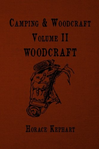 Camping and Woodcraft: For vacation campers and for travelers in the Wilderness (Volume 2)