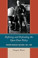 Defining and Defending the Open Door Policy: Theodore Roosevelt and China, 1901-1909
