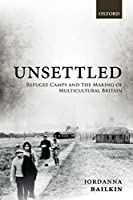 Unsettled: Refugee Camps and the Making of Multicultural Britain