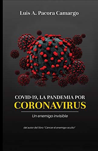 COVID 19, LA PANDEMIA POR CORONAVIRUS: Enfrentando a un enemigo invisible (Spanish Edition)