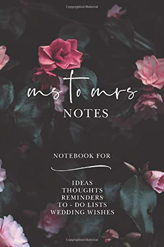 Ms To Mrs Notes: Lined Bride Notebook for Ideas, Thoughts, Reminders, To-do-lists, Wedding Wishes or Engagement Gift 6