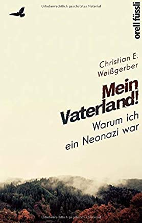 free Mein Vaterland! Warum ich ein Neonazi war by Christian E. Weißgerber PDF Read