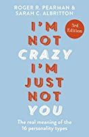 I'm Not Crazy, I'm Just Not You, 3rd Edition: Using personality insights to work and live effectively with others