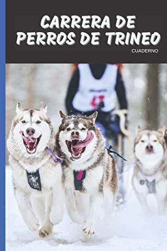 Carrera de Perros de Trineo Pasión Cuaderno: 120 páginas forradas | Regalo de adulto, hombre, mujer, adolescente y niño para Navidad o cumpleaños