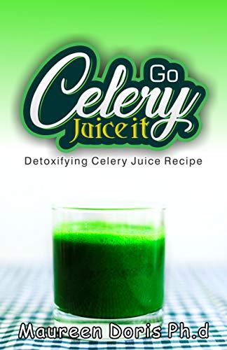 Detoxifying Celery Juice Recipe : Go CELERY, Juice it! (English Edition)