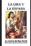 La Lira y la Espada: La novela del Rey David: musico, poeta, guerrero, seductor y asesino