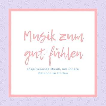 Musik zum gut fühlen – Inspirierende Musik, um innere Balance zu finden