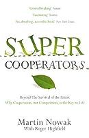 Supercooperators. Martin Nowak with Roger Highfield