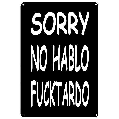 Sorry NO Hablo FUCKTARDO Tin Signs, Funny Vintage Metal Tin Sign, Retro Poster Plaque Cafe Bar Pub Wall Decor 8x12 Inches