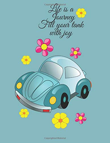 Life is a Journey, Fill Your Tank With Joy: VW Bug Journal - Gift Inspro For The Girl That Loves her Beetle - Wheels of Freedom Text on Back Cover
